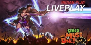 Indian Liveplay - Orcs Must Die 2